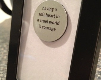 Quote | Magnet | Frame - Having a Soft Heart in a Cruel World is Courage