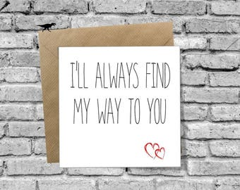 I'll always find my way to you Greetings Card for Birthday Christmas Valentines Day Anniversary Love Boyfriend Girlfriend Husband Wife