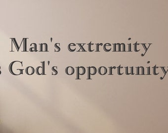 Man's extremity is God's opportunity. Wall Decal