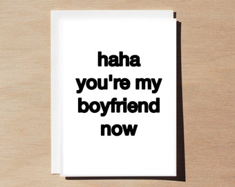 Quote Card - Haha You're My Boyfriend Now - White (black font)