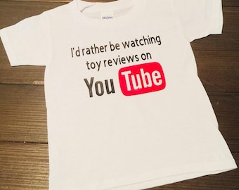 You Tube kids shirt/I'd rather be watching toy reviews on you tube/ just a kid watching other kids on you tube