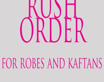 Rush Orders - For Robes and Kaftans (For orders that are needed sooner then our standard turn around)