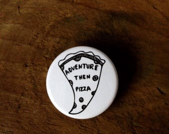 Adventure Then Pizza Pin back Button, Hiking , Backpack Pins, Outdoorsy Button, Adventure, Gift for Hiker, Camping
