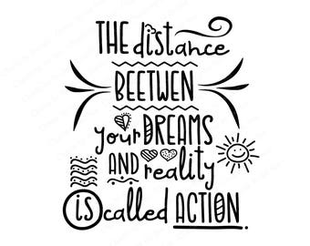 The distance between your dreams and reality is called action - svg, png, eps, jpeg