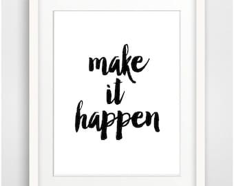 Printable Art Typographic Print Poster Black White Print 'Make it happen' inspirational print dorm art home decor wall art instant download