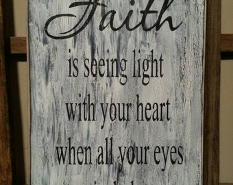 Faith is seeing light with your heart primitive sign hand painted