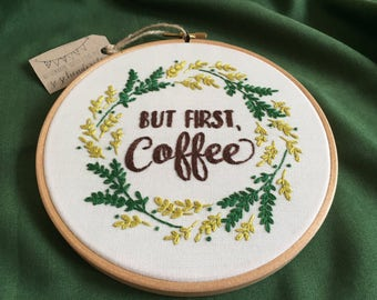 But First Coffee embroidery, Floral embroidery,Embroidery Hoop Art,Modern embroidery,Gift Idea, Home Decor,Hand Embroidery,Zezehandcraft