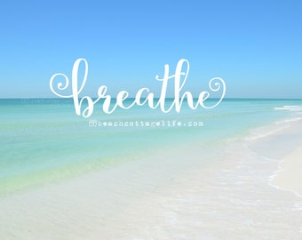 BREATHE / Morning Beach Seaside Inspirational Coastal House Photography quote Turquoise Water Seafoam Serenity Perfect Ocean Day Pastel