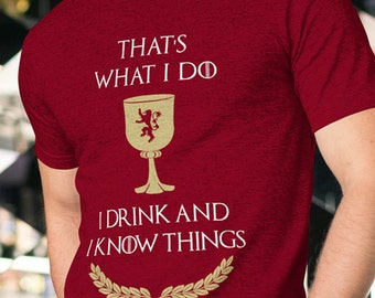 Funny Game of Thrones Shirt, Game of Thrones Shirt I Drink And I Know Things, Fathers Day Shirt, Birthday GOT Gift,  Tyrion Lannister shirt.