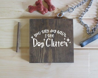 You say dog hair I see dog glitter.  You say cat hair I see cat glitter  Gift for the animal pet lover  Dog person cat person  Made to order