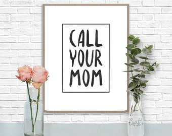Call Your Mom Digital Print • Black & White Inspirational Quote • Instant Download Artwork • Home Decor Wall Art Printable