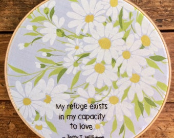 My Refuge Exists in My Capacity to Love - hand embroidery hoop art