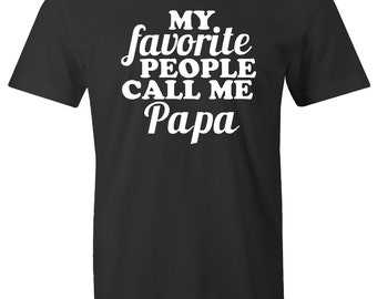 My favorite people call me papa Funny Men's T-Shirt Tee Shirt Humor Fathers Day Gift for Dad Daddy Papa papa