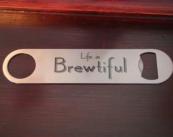Life is Brewtiful, dye sublimation bar blade/bottle opener