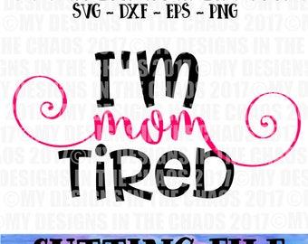 SVG file / I'm mom tired cutting file / cut file for silhouette / cut file for cricut / svg cutting file /Mom cutting file / Mom svg file