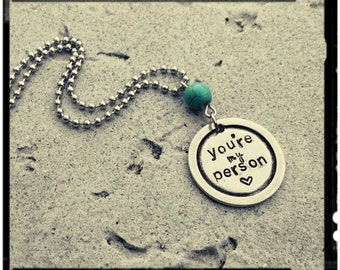You're my Person - Hand Stamped Pewter Necklace - Turquoise Bead//Stainless Steel Chain - Friend/Family Gift - Quote Jewelry//Inspirational
