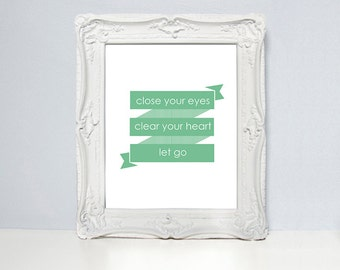 Close your eyes, clear your heart, let go, Inspirational quotes, quote prints, quote posters, happy art  positive quotes, typography posters