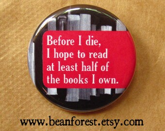 """before i die, i hope to read at least half of the books i own - 1.25"""" pinback button badge - refrigerator fridge magnet - book reader wish"""