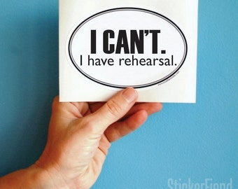 I can't I have rehearsal oval bumper sticker