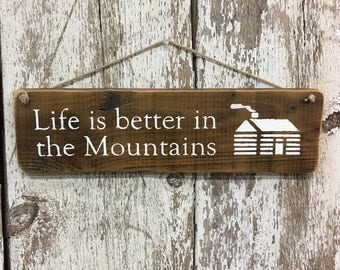 Life is better in the Mountains Sign Cabin Signs Gift for Mountain Decor Cabin Decor Mountain Retreat Sign Log Cabin Signs for Gifts #4060