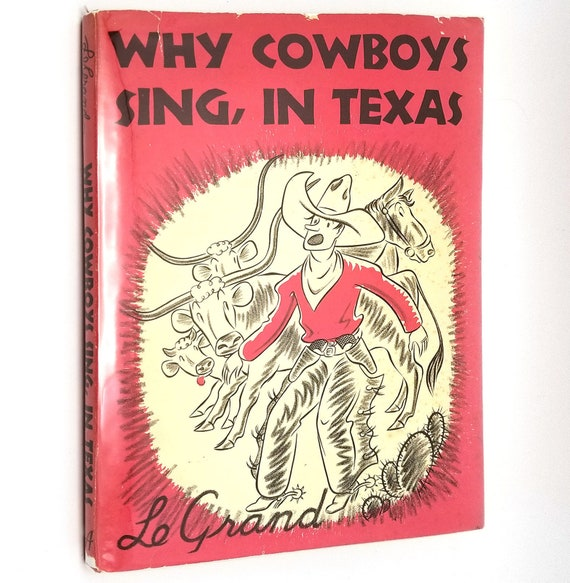 Why Cowboys Sing, In Texas by Le Grand (LeGrand) Henderson Ca. 1970 Hardcover HC w/ Dust Jacket DJ - Children Picture Book - Abingdon