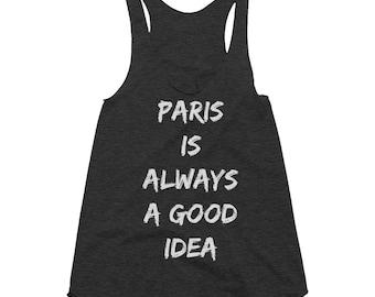 Paris is always a good idea Tank Top,Best friend shirt,Wife gift,Girlfriend,racerback Tank, Valentines Day gift, Workout shirt,Graphic tees