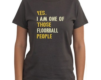 Yes I Am One Of Those Floorball People Women T-Shirt