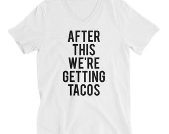 """RESERVED 10 Shirts - V-neck Unisex T-shirts """"After This We're Getting TACOS Unisex fit - Bridesmaid Getting Ready Outfit - Bride Robe gifts"""