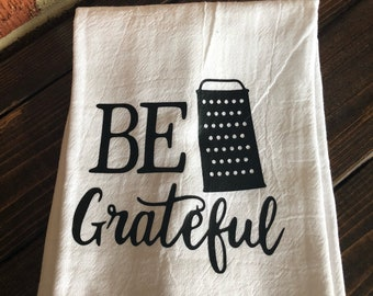 Be Grateful Kitchen Hand Tea Towel Funny Housewarming Moving Gift