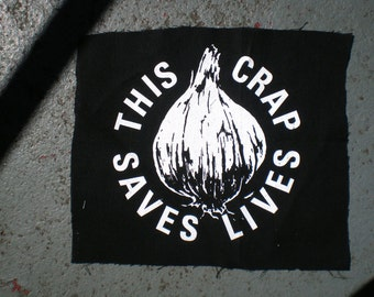 Garlic screenprinted patch this crap saves lives