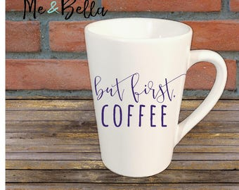 But First Coffee - Coffee Mug - Coffee First - Gift For Her- Birthday -