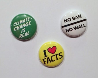 Protest Pinback Pack of 3 Buttons Climate Change is Real I Love Facts No Ban No Wall 1 inch Buttons Small Pins Political March Rally Badges