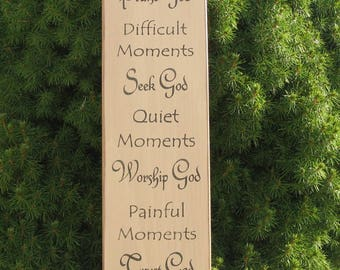Happy Moments Praise God Difficult Moments Seek God Quiet Moments Worship God Painful Moments Trust God Every Moment Thank God wood sign