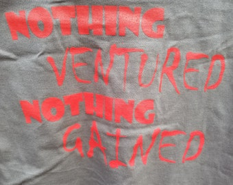 Nothing Ventured Nothing Gained TShirt