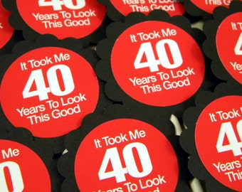 40th Birthday Cupcake Toppers - It Took Me 40 Years to Look This Good, Set of 12