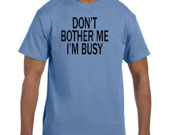Funny Humor Tshirt Don't Bother Me I'm Busy model xx50744