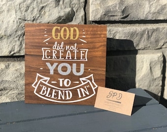 God did not Create you to Blend In - Wood Sign