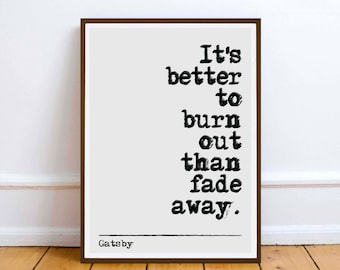 F Scott Fitzgerald quote - It's better to burn out - quote wall art print gift Gatsby