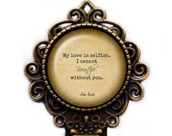 "John Keats ""My love is selfish. I cannot breathe without you."" Bookmark"