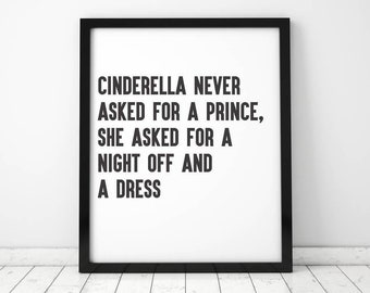 Cinderella Never Asked For A Prince - Typographic Print