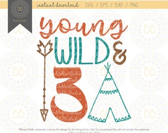 Young wild and three SVG, 3rd birthday SVG, young wild and 3 svg, 3 year old svg, eps, dxf, png file, Silhouette, Cricut