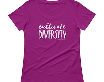 Cultivate Diversity womens graphic tees. Equality shirt. Feminism tshirt. Social justice shirt. Anti racism. Kindness. Liberal tshirt.