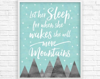 Let Her Sleep Printable Nursery Wall Art / Let Her Sleep For When She Wakes She Will Move Mountains Digital Print Poster for Baby/Child Room
