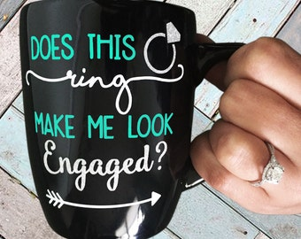 Does this Ring make me look Engaged? Mug. Gift for her. Engagement. Bling. Teal