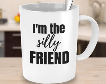 I'm the Silly Friend Mug Gifts for Teens Gifts under 25 Best Friends Mugs Student Coffee Mug with Words Office Mug BFF Gift
