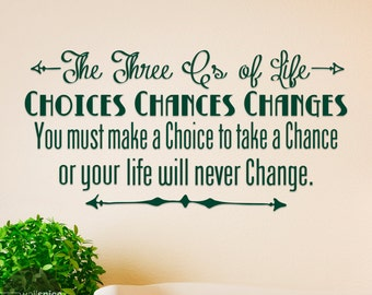 The Three C's Of Life Choices Chances Changes Vinyl Wall Decal Sticker