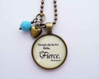 Shakespeare Quote Necklace - Though She Be But Little, She Is Fierce Pendant - Custom Jewelry - Literary Jewelry - Gift For Women Girls -
