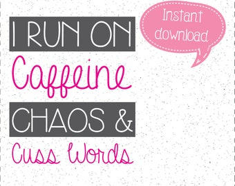 Caffeine Chaos & Cuss Words SVG, I Run On SVGs, SVGs, Cricut Cut File, Silhouette File