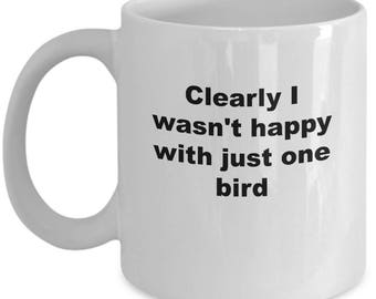 Bird Lover's Mug - Clearly I Wasn't Happy With One Bird