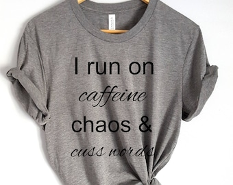 women t shirt,grey shirt, women clothing,I run on caffeine chaos and cuss words funny shirt, women grey shirt